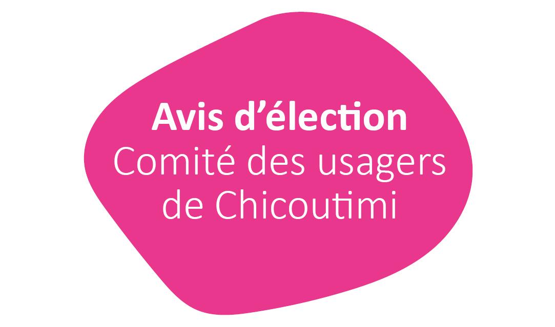 Avis d'élection du Comité des usagers de Chicoutimi